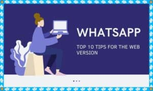 Top 10 Tips for the Web version whatsApp