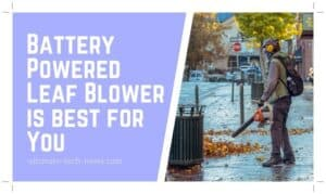 Battery Powered Leaf Blower is best for You