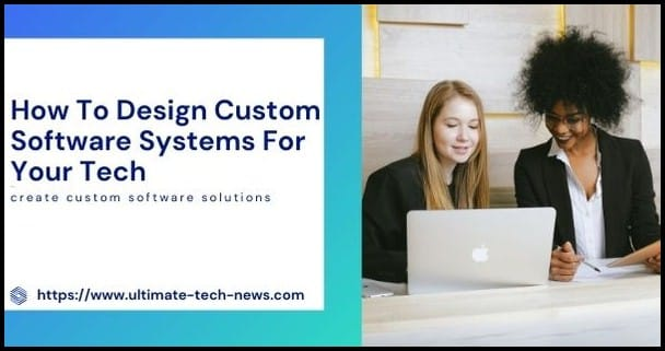 Design custom software systems